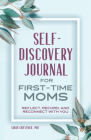Self-Discovery Journal for First-Time Moms: Reflect, Record, and Reconnect with You Cover Image