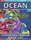 Ocean Coloring Book For Adults Magic Life: Ocean Coloring Book For Adults Relaxation(Fish, Seahorses, Octopus, Sharks, Dolphins, Turtles & More) 40+ A Cover Image