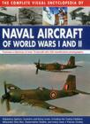The Complete Visual Encyclopedia of Naval Aircraft of World Wars I and II: Features a Directory of Over 70 Aircraft with 330 Identification Photograph Cover Image