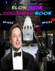 Elon Musk Coloring Book: Excellent and Inspiring for Elon Musk Fans Very cute & fun Coloring Book about CEO of SpaceX and Tesla; Accomplishment Cover Image