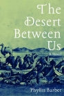 The Desert Between Us: A Novel Cover Image
