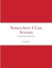 Somewhere I Can Scream Cover Image