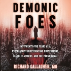 Demonic Foes Lib/E: My Twenty-Five Years as a Psychiatrist Investigating Possessions, Diabolic Attacks, and the Paranormal Cover Image