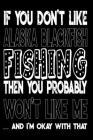 If You Don't Like Alaska Blackfish Fishing Then You Probably Won't Like Me And I'm Okay With That: Alaska Blackfish Fishing Log Book Cover Image