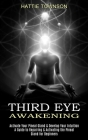 Third Eye Awakening: Activate Your Pineal Gland & Develop Your Intuition (A Guide to Repairing & Activating the Pineal Gland for Beginners) Cover Image
