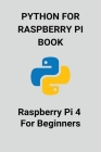 Python For Raspberry Pi Book: Raspberry Pi 4 For Beginners: Run Program From Terminal Raspberry Pi Cover Image