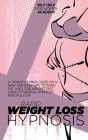 Rapid Weight Loss Hypnosis: A Transforming Guide On A New And Easy Way To Burn Fat And Lose Weight Fast Using Powerful Hypnosis Psychology Cover Image