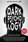 Psicología Oscura: La Guía Definitiva Para Aprender a Analizar Personas, Leer el Lenguaje Corporal y Dejar de Ser Manipulado. Con T Cover Image
