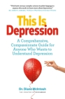This Is Depression: A Comprehensive, Compassionate Guide for Anyone Who Wants to Understand Depression Cover Image