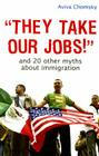 They Take Our Jobs!: And 20 Other Myths about Immigration Cover Image