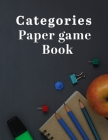 Categories Paper Game: Ultimate Categories Paper Game Is The Best Family Game For All. Great Paperback Game Which Includes Categories Game Fo Cover Image
