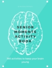 Senior Moments Activity Book: 365 Activities To Keep Your Brain Young Cover Image