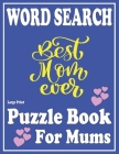 Large Print Word Search book For Mums: Leisure Celebrating Puzzle Game For Mums And Adults With Solution -Book 18 Cover Image