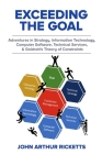 Exceeding the Goal: Adventures in Strategy, Information Technology, Computer Software, Technical Services, and Goldratt's Theory of Constr Cover Image
