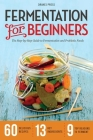 Fermentation for Beginners: The Step-By-Step Guide to Fermentation and Probiotic Foods Cover Image