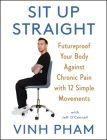 Sit Up Straight: Future-Proof Your Body Against Chronic Pain with 12 Simple Movements Cover Image