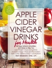 Apple Cider Vinegar Drinks for Health: 100 Teas, Seltzers, Smoothies, and Drinks to Help You • Lose Weight • Improve Digestion • Increase Energy • Reduce Inflammation • Ease Colds • Relieve Stress • Look Radiant Cover Image