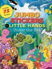 Jumbo Stickers for Little Hands: Under the Sea: Includes 75 Stickers Cover Image