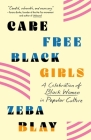Carefree Black Girls: A Celebration of Black Women in Popular Culture Cover Image