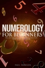 Numerology for beginners: Tell Me Your Numbers And I'll Tell You How Your Life Will Be Cover Image