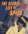 The Secret Life of Spies: Uncover true stories of secrecy and espionage inspired by 20 real-life spies. Cover Image