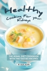 Healthy Cooking for your Kidneys: The Renal Diet Cookbook with The Tasties Recipes Cover Image