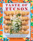 Taste of Tucson: Sonoran-Style Recipes Inspired by the Rich Culture of Southern Arizona Cover Image