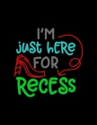 I'm Just Here For Recess: Weekly Homework Tracking Notebook and Monthly Calendar, Write and Check Off Assignments Elementary School Cover Image