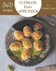 365 Ultimate Egg Appetizer Recipes: An Egg Appetizer Cookbook for Your Gathering Cover Image
