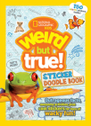 Weird But True Sticker Doodle Book: Outrageous Facts, Awesome Activities, Plus Cool Stickers for Tons of Wacky Fun! Cover Image