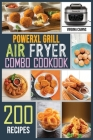 PowerXL Grill Air Fryer Combo Cookbook: 200 Delicious and Mouth-Watering Recipes to Eat Quick, Easy, Healthy for Beginners and advanced users. Cover Image