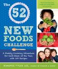 The 52 New Foods Challenge: A Family Cooking Adventure for Each Week of the Year, with 150 Recipes Cover Image