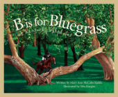 B Is for Bluegrass: A Kentucky Alphabet (Discover America State by State) Cover Image