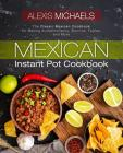 Mexican Instant Pot Cookbook: The Classic Mexican Cookbook for Making Authentic Tacos, Burritos, Fajitas, and More Cover Image