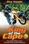 King of the Cape: The Guide's Book to your Ultimate Motorcycling Adventure Cover Image