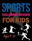 Sports Coloring Books For Kids Ages 4-12: Sports Coloring Book For Adults And Kids Cover Image