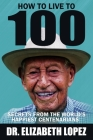 How to Live to 100: Secrets from the World's Happiest Centenarians Cover Image