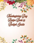 Thanksgiving Day Recipe Book and Budget Guide: Room for Grocery List and Detailed Menu Information Cover Image