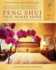 Feng Shui That Makes Sense: Easy Ways to Create a Home That FEELS as Good as It Looks Cover Image