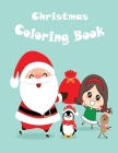 Christmas Coloring Book: 50 Cute Pages to Color with Santa Claus, Reindeer, Snowmen & More - Fun Children's Christmas Gift or Present for Toddl Cover Image