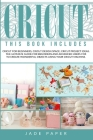 Cricut: 3 BOOKS IN 1: Cricut for Beginners; Cricut Design Space; Cricut Project Ideas. The Ultimate Guide for Beginners and Ad Cover Image