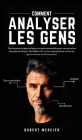 Comment Analyser Les Gens: Techniques de psychologie comportementale pour reconnaître les personnalités, déchiffrer les micro-expressions et lire Cover Image