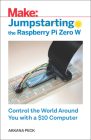 Jumpstarting the Raspberry Pi Zero W: Control the World Around You with a $10 Computer Cover Image