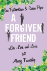 A Forgiven Friend: Lies, Loss, and Love, But Always Friendship Cover Image