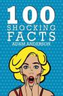 100 Shocking Facts Cover Image