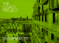 The Legacy Project: New Housing New York Best Practices in Affordable, Sustainable, Replicable Housing Design Cover Image