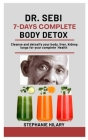 Dr. Sebi 7-Days Complete Body Detox: Cleanse And Detoxify Your Body, Liver, Kidney, Lungs For Your Complete Health Cover Image