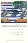 Nature Behind Barbed Wire: An Environmental History of the Japanese American Incarceration Cover Image
