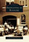 Firefighting in Roanoke (Images of America (Arcadia Publishing)) Cover Image