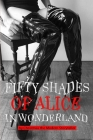 Fifty shades of Alice in Wonderland: Modern wicked fairy tales for adults. Erotica Femdom, Punishment Cover Image